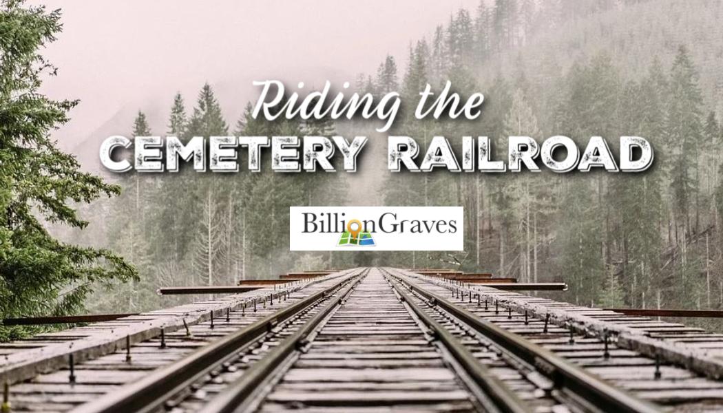 BillionGraves. railroad, cemetery, train tracks, train, grave, gravestone, ancestor, genealogy